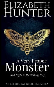 A Very Proper Monster: An Elemental World Novella ebook by Elizabeth Hunter