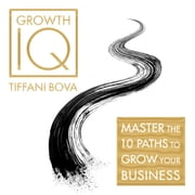 Growth IQ - Master the 10 Paths to Grow Your Business audiobook by Tiffani Bova
