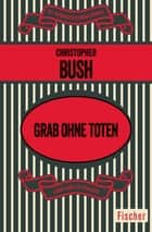 Grab ohne Toten - Kriminalroman eBook by Christopher Bush, Hans Tilgen