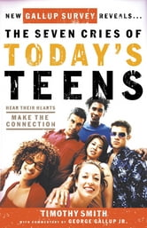 The Seven Cries of Today's Teens - Hearing Their Hearts; Making the Connection ebook by Timothy Smith