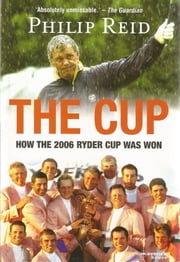 The Cup - How the 2006 Ryder Cup was Won ebook by Philip Reid