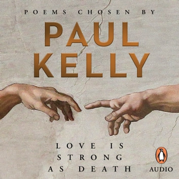 Love is Strong as Death - Poems chosen by Paul Kelly audiobook by Paul Kelly