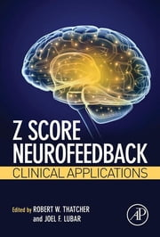 Z Score Neurofeedback - Clinical Applications ebook by Robert W. Thatcher,Joel F. Lubar
