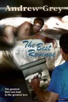 The Best Revenge ebook by Andrew Grey