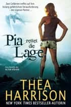 Pia rettet die Lage - Die Alten Völker/Elder Races ebook by Thea Harrison