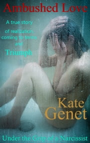 Ambushed Love - Under the Grip of a Narcissist ebook by Kate Genet