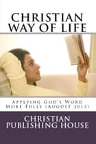 CHRISTIAN WAY OF LIFE Applying God's Word More Fully (August 2013) ebook by Edward D. Andrews