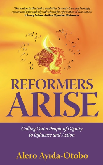 Reformers Arise: Calling Out a People of Dignity to Influence and Action ebook by Alero Ayida-Otobo