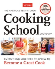 The America's Test Kitchen Cooking School Cookbook - Everything You Need to Know to Become a Great Cook ebook by