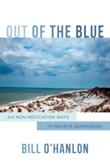Out of the Blue: Six Non-Medication Ways to Relieve Depression ebook by Bill O'Hanlon