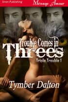 Trouble Comes In Threes ebook by Tymber Dalton