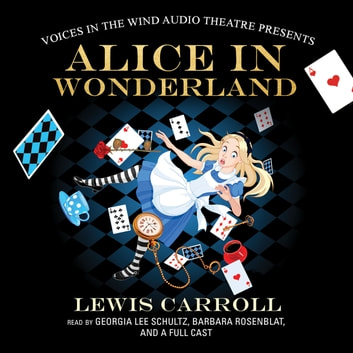 Alice in Wonderland audiobook by Lewis Carroll,Voices in the Wind Audio Theatre,Voices in the Wind Audio Theatre,Diane Vanden Hoven