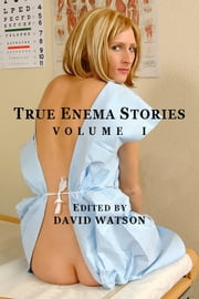 True Enema Stories, Volume I ebook by David Watson