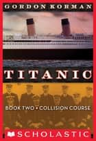 Titanic #2: Collision Course ebook by Gordon Korman
