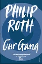 Our Gang - Starring Trick and His Friends ebook by Philip Roth