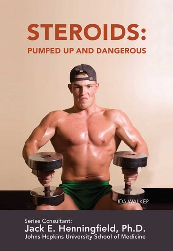 Steroids: Pumped Up and Dangerous ebook by Ida Walker