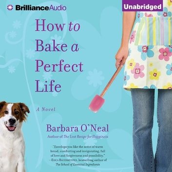 How to Bake a Perfect Life - A Novel audiobook by Barbara O'Neal