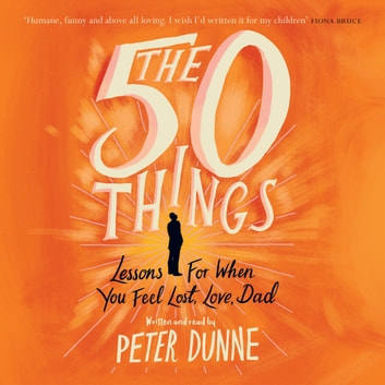 The 50 Things - Lessons for When You Feel Lost, Love Dad audiobook by Peter Dunne