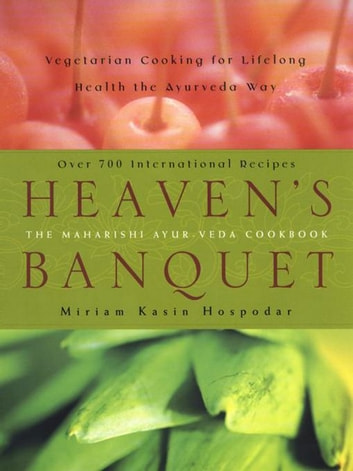 Heaven's Banquet - Vegetarian Cooking for Lifelong Health the Ayurveda Way ebook by Miriam Kasin Hospodar