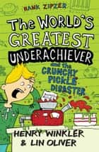 Hank Zipzer 2: The World's Greatest Underachiever and the Crunchy Pickle Disaster eBook by Henry Winkler, Lin Oliver