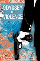Odyssey of Violence ebook by Eric Carasella