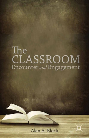 The Classroom - Encounter and Engagement ebook by A. Block,William F. Pinar