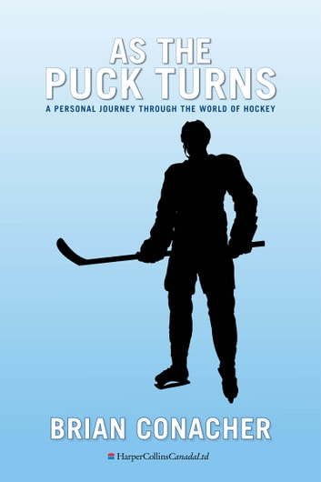 As The Puck Turns - A Personal Journey Through the World of Hockey ebook by Brian Conacher
