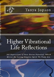 Higher Vibrational Life Reflections ebook by Tanya Jopson