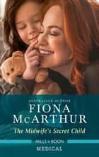 The Midwife's Secret Child ebook by Fiona McArthur