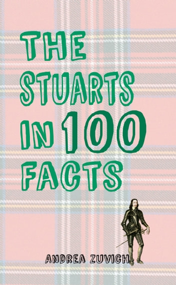 The Stuarts in 100 Facts ebook by Andrea Zuvich