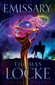 Emissary (Legends of the Realm Book #1) ebook by Thomas Locke