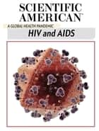HIV and AIDS - A Global Health Pandemic ebook by Scientific American Editors