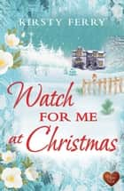 Watch for Me at Christmas ebook by Kirsty Ferry
