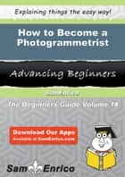 How to Become a Photogrammetrist - How to Become a Photogrammetrist ebook by Danille Woodall