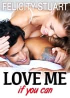 Love me (if you can) - vol. 4 ebook by Felicity Stuart
