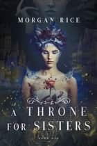 A Throne for Sisters (Book One) ebook by Morgan Rice
