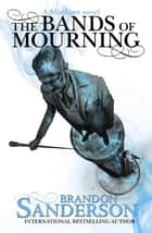 The Bands of Mourning - A Mistborn Novel ebook by Brandon Sanderson