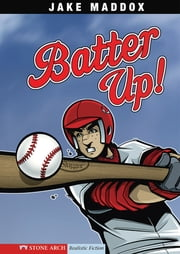 Jake Maddox: Batter Up! ebook by Maddox, Jake,Tiffany, Sean