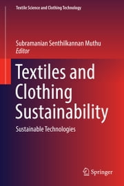 Textiles and Clothing Sustainability - Sustainable Technologies ebook by Subramanian Senthilkannan Muthu