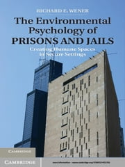The Environmental Psychology of Prisons and Jails - Creating Humane Spaces in Secure Settings ebook by Richard E. Wener