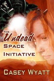 The Undead Space Initiative ebook by Casey Wyatt