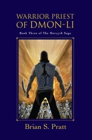 Warrior Priest of Dmon-Li: The Morcyth Saga Book Three ebook by Brian S. Pratt