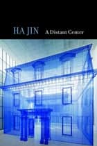 A Distant Center ebook by Ha Jin