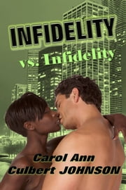 Infidelity vs. Infidelity (Short Story) ebook by Carol Ann Culbert Johnson