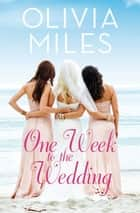 One Week to the Wedding - An unforgettable story of love, betrayal, and sisterhood ebook by Olivia Miles