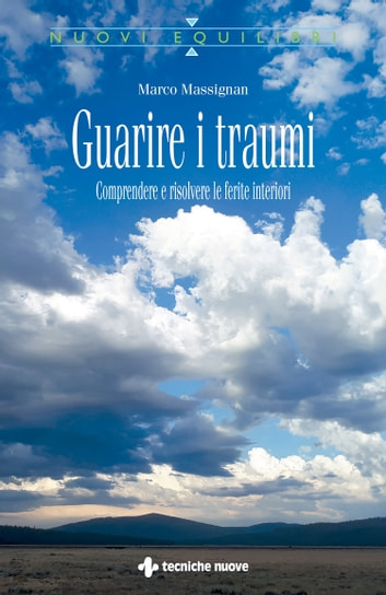 Guarire i traumi - Comprendere e risolvere le ferite interiori ebook by Marco Massignan