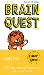 Brain Quest Kindergarten, revised 4th edition - 300 Questions and Answers to Get a Smart Start ebook by Chris Welles Feder, Susan Bishay