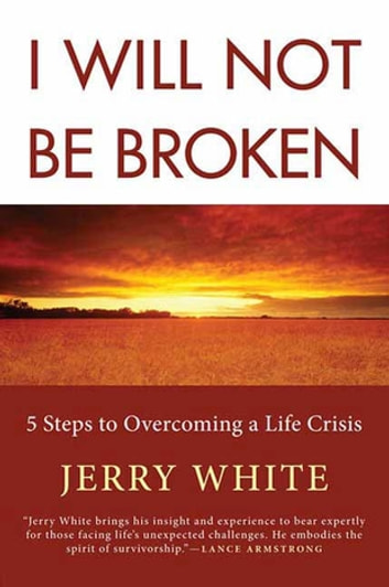 I Will Not Be Broken - Five Steps to Overcoming a Life Crisis ebook by Jerry White