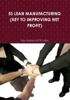 5s Lean Manufacturing (Key to Improving Net Profit) ebook by Ade Asefeso MCIPS MBA