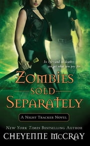 Zombies Sold Separately - A Night Tracker Novel ebook by Cheyenne McCray